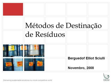Delivering sustainable solutions in a more competitive world Métodos de Destinação de Resíduos Berguedof Elliot Sciulli Novembro, 2008.
