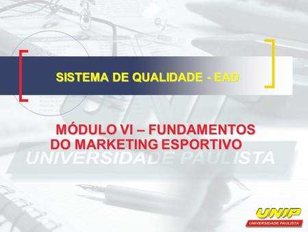 SISTEMA DE QUALIDADE - EAD MÓDULO VI – FUNDAMENTOS DO MARKETING ESPORTIVO MÓDULO VI – FUNDAMENTOS DO MARKETING ESPORTIVO.