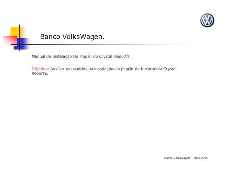 Banco VolksWagen. Manual de Instalação Do Plug'in do Crystal Report's.