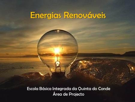 Energias Renováveis Escola Básica Integrada da Quinta do Conde Área de Projecto.
