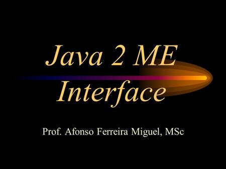 Java 2 ME Interface Prof. Afonso Ferreira Miguel, MSc.