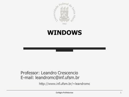 WINDOWS Professor: Leandro Crescencio    Colégio Politécnico1.