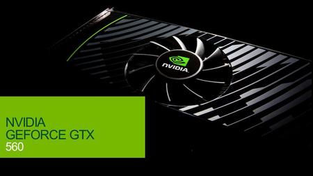 © NVIDIA Confidential – Não distribuir 1 NVIDIA GEFORCE GTX 560.