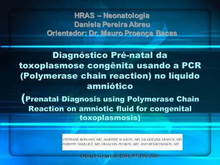 Diagnóstico Pré-natal da toxoplasmose congênita usando a PCR (Polymerase chain reaction) no líquido amniótico ( Prenatal Diagnosis using Polymerase Chain.