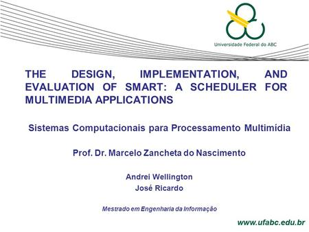 THE DESIGN, IMPLEMENTATION, AND EVALUATION OF SMART: A SCHEDULER FOR MULTIMEDIA APPLICATIONS Sistemas Computacionais para Processamento Multimídia Prof.