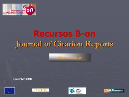 Journal of Citation Reports Recursos B-on Journal of Citation Reports Saber usar Novembro,2008.