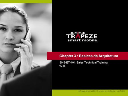 0 © Trapeze Networks 2006 | Proprietary and Confidential | May 7, 2014 Chapter 3 : Basicas da Arquitetura SNS-ET-401 Sales Technical Training v7.x.