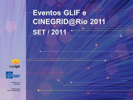 SET / 2011 Eventos GLIF e 2011. National and Intl connectivity.