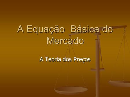 A Equação Básica do Mercado
