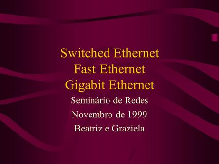 Switched Ethernet Fast Ethernet Gigabit Ethernet