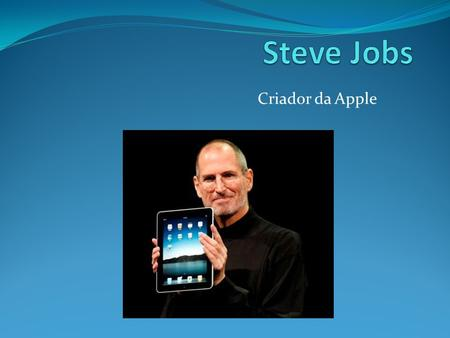 Steve Jobs Criador da Apple.