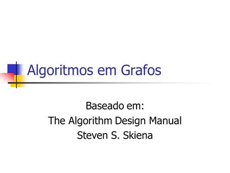 Baseado em: The Algorithm Design Manual Steven S. Skiena