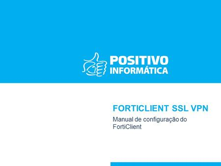 FORTICLIENT SSL VPN Manual de configuração do FortiClient.