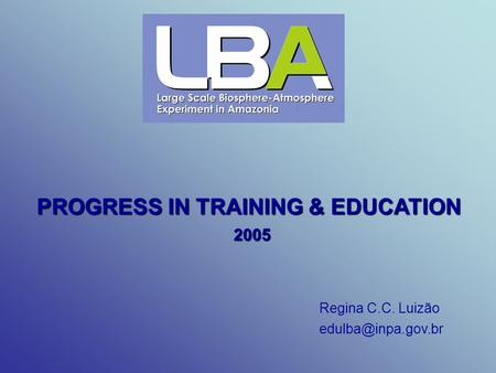PROGRESS IN TRAINING & EDUCATION 2005 Regina C.C. Luizão