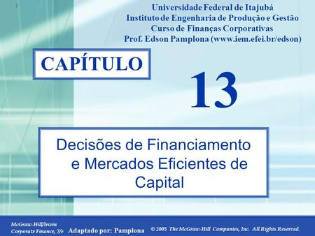 McGraw-Hill/Irwin Corporate Finance, 7/e © 2005 The McGraw-Hill Companies, Inc. All Rights Reserved. Adaptado por: Pamplona 13-0 CAPÍTULO 13 Decisões de.