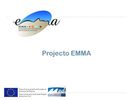 Projecto EMMA Projet cofinancé par les Fonds Européen de Developpement Régional Project cofinanced by the European Regional Development Fund.