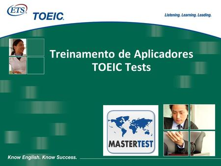 Treinamento de Aplicadores TOEIC Tests. Copyright © 2006 by Educational Testing Service. All rights reserved. ETS, the ETS logo and TOEIC are registered.