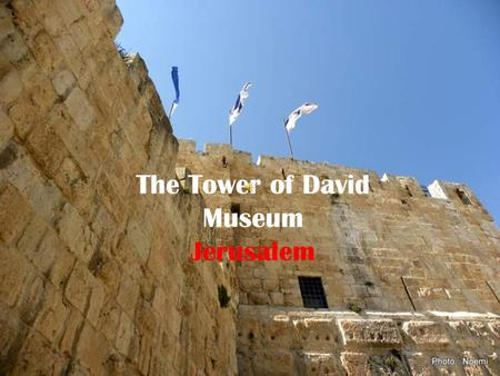 The Tower of David Museum Jerusalem This is the medieval citadel,known as the Tower of David, near the Jaffa Gate, the historic entrance to the Old City.