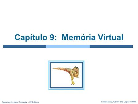 Silberschatz, Galvin and Gagne ©2009 Operating System Concepts – 8 th Edition Capítulo 9: Memória Virtual.