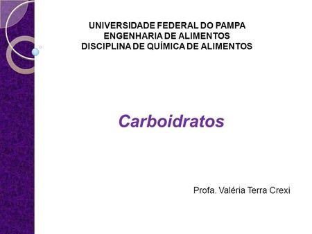 Carboidratos UNIVERSIDADE FEDERAL DO PAMPA ENGENHARIA DE ALIMENTOS