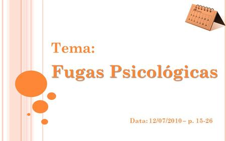 Tema: Fugas Psicológicas Data: 12/07/2010 – p. 15-26.