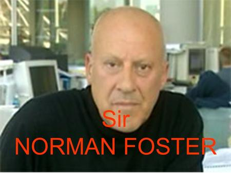 Sir NORMAN FOSTER.