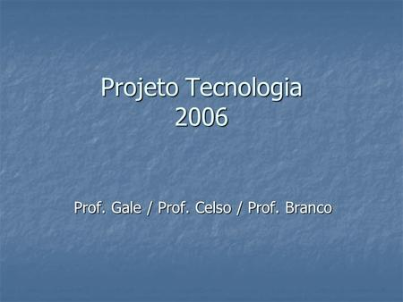 Prof. Gale / Prof. Celso / Prof. Branco