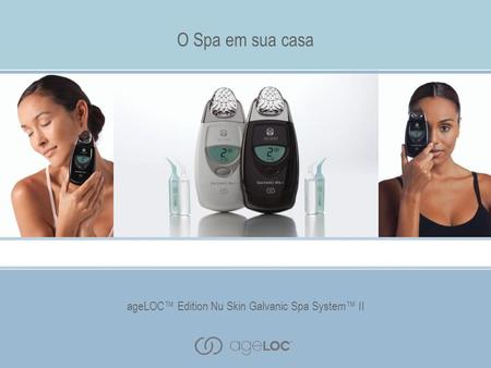 AgeLOC Edition Nu Skin Galvanic Spa System II O Spa em sua casa ageLOC Edition Nu Skin Galvanic Spa System II.