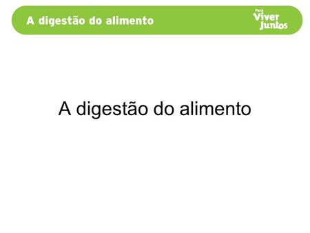 A digestão do alimento.