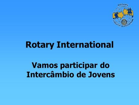 Rotary International Vamos participar do Intercâmbio de Jovens.