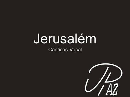 Jerusalém Cânticos Vocal.