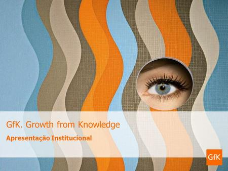 GfK. Growth from Knowledge Apresentação Institucional.