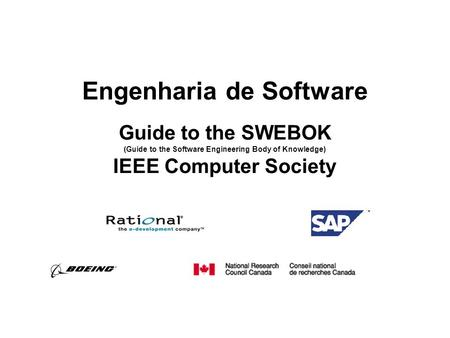 Engenharia de Software Guide to the SWEBOK (Guide to the Software Engineering Body of Knowledge) IEEE Computer Society.