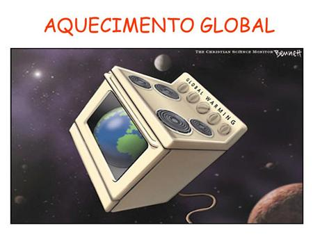 AQUECIMENTO GLOBAL.