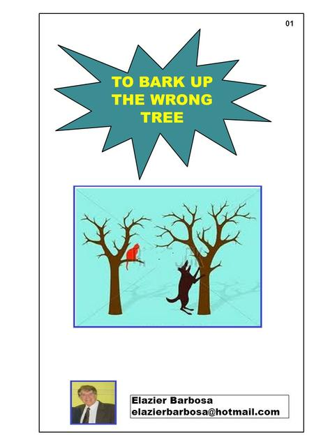 01 TO BARK UP THE WRONG TREE Elazier Barbosa