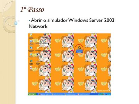 1º Passo Abrir o simulador Windows Server 2003 Network.