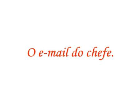 O e-mail do chefe..