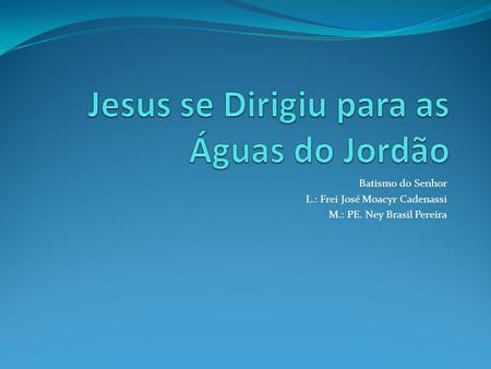 Jesus se Dirigiu para as Águas do Jordão