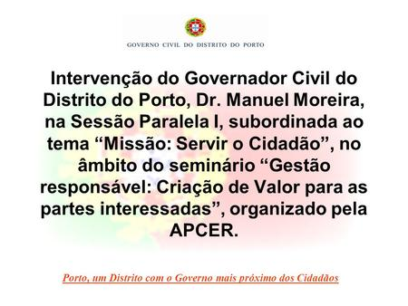 Intervenção do Governador Civil do Distrito do Porto, Dr. Manuel Moreira, na Sessão Paralela I, subordinada ao tema Missão: Servir o Cidadão, no âmbito.