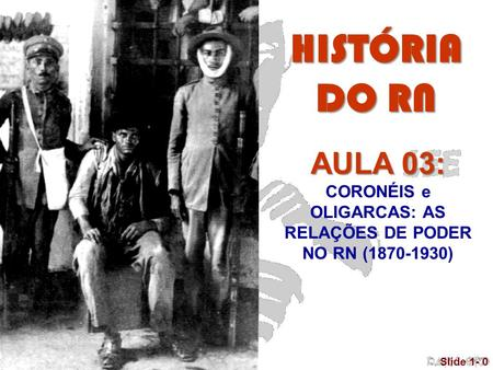 © 2005 Pearson Education, Inc. Slide 1- 0 AULA 03: CORONÉIS e OLIGARCAS: AS RELAÇÕES DE PODER NO RN (1870-1930) HISTÓRIA DO RN.