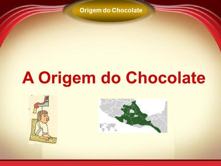 Origem do Chocolate A Origem do Chocolate.