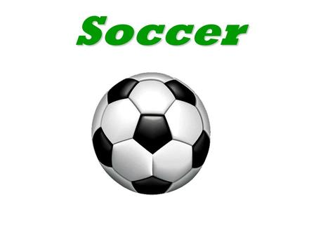 Soccer. Presentation : Football is a game between two teams of eleven players. The goal is to score goals. The team that scores more goals wins.