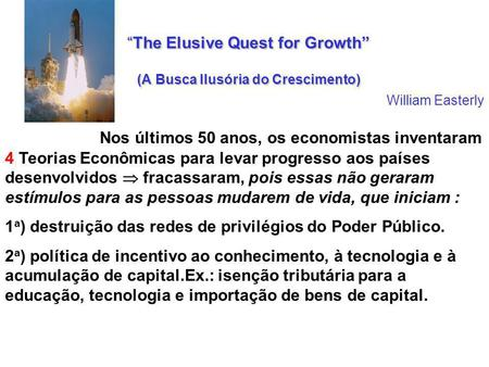 The Elusive Quest for Growth (A Busca Ilusória do Crescimento)The Elusive Quest for Growth (A Busca Ilusória do Crescimento) Nos últimos 50 anos, os economistas.