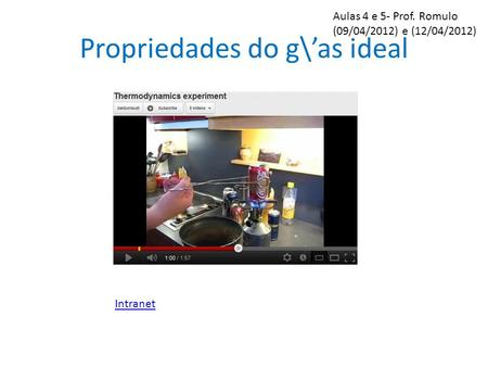 Propriedades do g\as ideal Aulas 4 e 5- Prof. Romulo (09/04/2012) e (12/04/2012) Intranet.