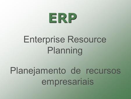 ERP Enterprise Resource Planning Planejamento de recursos empresariais.