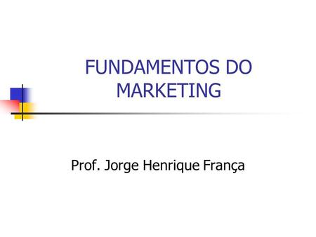 FUNDAMENTOS DO MARKETING Prof. Jorge Henrique França.