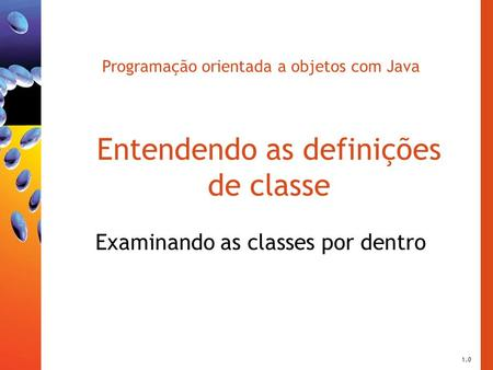 Programação orientada a objetos com Java Entendendo as definições de classe Examinando as classes por dentro 1.0.