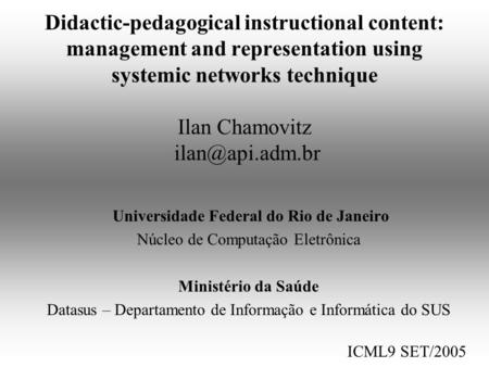 Didactic-pedagogical instructional content: management and representation using systemic networks technique Ilan Chamovitz Universidade.