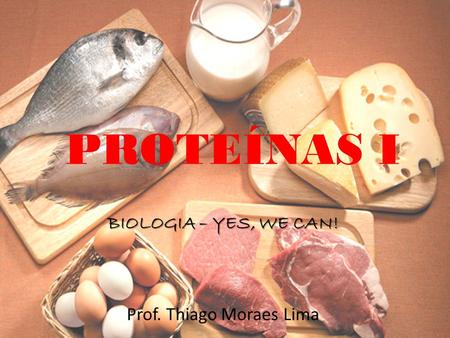 PROTEÍNAS I BIOLOGIA – YES, WE CAN! Prof. Thiago Moraes Lima.