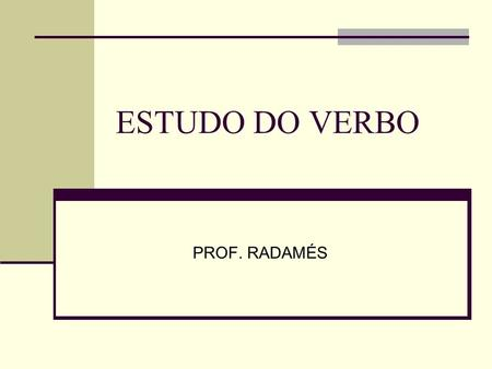 ESTUDO DO VERBO PROF. RADAMÉS.
